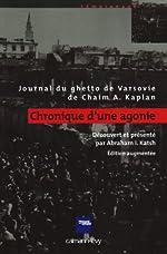 Chronique d'une agonie - Journal du ghetto de Chaim A. Kaplan de Chaim A. Kaplan