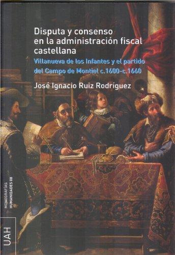 Disputa y consenso en la administración fiscal castellana: Villanueva de los Infantes...