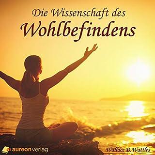 Die Wissenschaft des Wohlbefindens                   Autor:                                                                                                                                 Wallace D. Wattles                               Sprecher:                                                                                                                                 Georg Peetz                      Spieldauer: 3 Std. und 3 Min.     5 Bewertungen     Gesamt 4,6