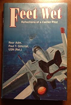 Hardcover Feet Wet: Reflections of a Carrier Pilot by Paul T. Gillcrist (1990-04-03) Book