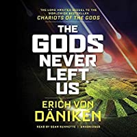 The Gods Never Left Us: The Long Awaited Sequel to the Worldwide Best-Seller ''Chariots of the Gods''【洋書】 [並行輸入品]