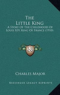 The Little King: A Story of the Childhood of Louis XIV, King of France (1910)