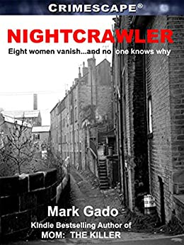 Nightcrawler: Eight women vanish… and no one knows why (Crimescape) by [Mark Gado, Marilyn J. Bardsley]