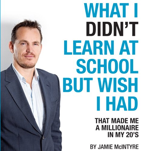 What I Didn't Learn At School But Wish I Had                   By:                                                                                                                                 Jamie McIntyre                               Narrated by:                                                                                                                                 Bob Hennessy                      Length: 10 hrs and 53 mins     1 rating     Overall 4.0