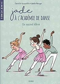 Jade à l'académie de danse : Un nouvel élève par Charlotte Grossetête