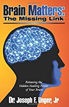 Brain Matters: The Missing Link: Releasing the Hidden Healing Power of Your Brain