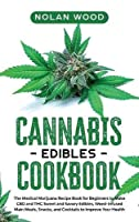Cannabis Edibles Cookbook: The Medical Marijuana Recipe Book for Beginners to Make CBD and THC Sweet and Savory Edibles, Weed-Infused Main Meals, Snacks, and Cocktails to Improve Your Health