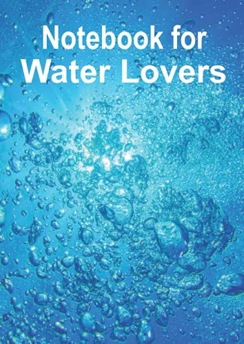 Notebook for Water Lovers: This beautiful notebook with this magic underwater view on its cover is designed for all water lovers like surfers, ... for your notes. (Books for Water Lovers)