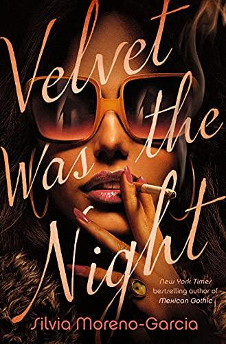 Velvet Was the Night by [Silvia Moreno-Garcia]