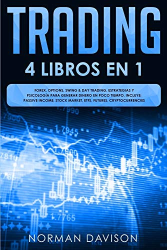 Trading: 4 LIBROS EN 1. Forex, Options, Swing & Day Trading. Estrategias y Psicología Para Generar Dinero En Poco Tiempo. Incluye: Passive Income, Stock Market, ETFs, Futures, Cryptocurrencies