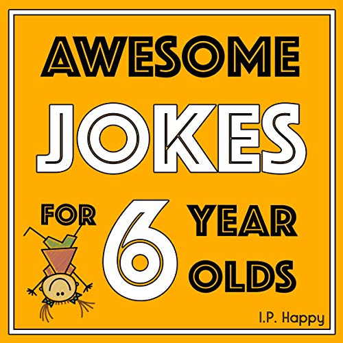Awesome Jokes For 6 Year Olds: Silly Jokes for Kids Aged 6 (Jokes For kids 5-9)