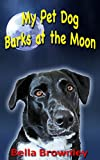 My Pet Dog Barks at the Moon: (Books for Kids Ages Baby to 5) Books About Pets, Children's Books, Kids Books, Picture Books, Board Books