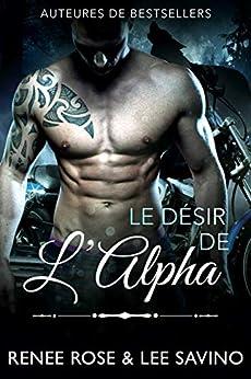 Le Désir de l'Alpha (Alpha Bad Boys t. 6) par [Renee Rose, Lee Savino, Marina Haven]