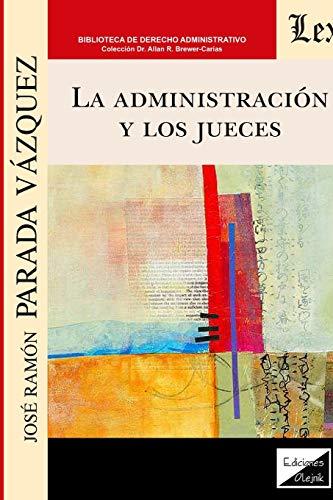 LA ADMINISTRACIÓN Y LOS JUECES