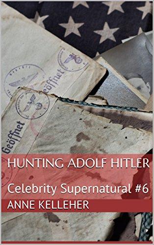 Hunting Adolf Hitler: Celebrity Supernatural #6 (English Edition)