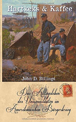 Hartkeks & Kaffee: Das Alltagsleben des Unionssoldaten im Amerikanischen Bürgerkrieg