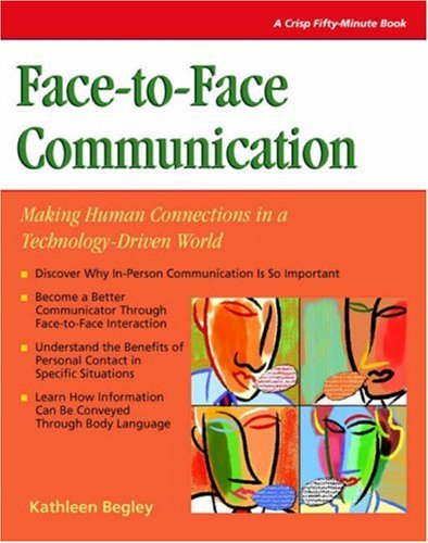 Crisp: Face-to-Face Communication: Making Human Connections in a Technology-Driven World (CRISP FIFTY-MINUTE SERIES)