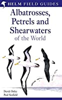 Albatrosses, Petrels and Shearwaters of the World (Helm Field Guides)