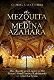 The Mezquita and Medina Azahara: The History and Legacy of the Moors' Most Famous Landmarks in Córdoba, Spain (English Edition)