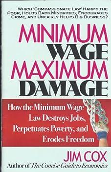 Minimum Wage, Maximum Damage How the Minimum Wage Law Destroys Jobs, Perpetuates Poverty, and Erodes Freedom