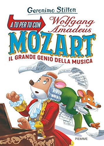 A tu per tu con Wolfgang Amadeus Mozart. Il grande genio della musica