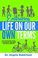 Embracing Life On Our Own Terms: Fascinating life stories of awesome individuals thriving in later life (Older and Bolder)