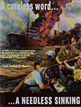 """ A Careless Word ... A Needless Sinking "" : A History of the Staggering Losses Suffered By the U.S. Merchant Marine, Both in Ships and Personnel, During World War II"