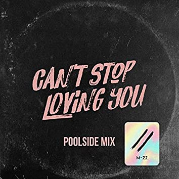 Can't Stop Loving You (Poolside Mix)