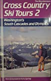 Cross-Country Ski Tours, 2: Washington s South Cascades and Olympics