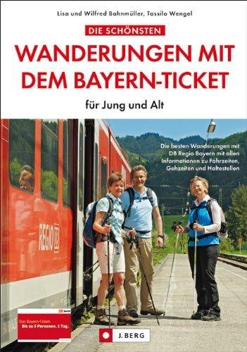 Die schönsten Wanderungen mit dem Bayern-Ticket: für Jung und Alt by Wilfried und Lisa Bahnmüller(17. Juli 2013)