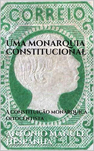 Uma monarquia constitucional: A constituição monárquica oitocentista