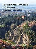 Fortificare con l'arte. La fede fortificata. Architetture militari in edifici religiosi tra Val di Chiana, Chianti e Maremma
