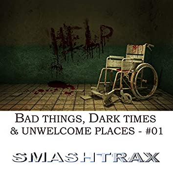 Bad Things, Dark Times & Unwelcome Places, Vol. 1