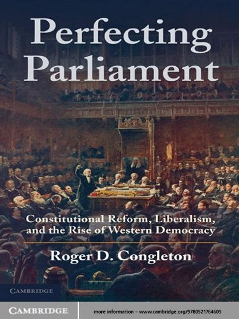 Perfecting Parliament: Constitutional Reform, Liberalism, and the Rise of Western Democracy (English Edition)