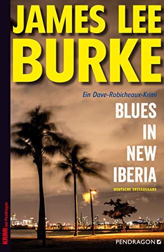 Blues in New Iberia: Ein Dave-Robicheaux-Krimi, Band 22 (Ein Dave Robicheaux-Krimi)