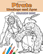Pirate Monkeys and Apes Coloring Book: Featuring 30 crazy monkeys and apes pirates for you to color. For Kids and Adults.