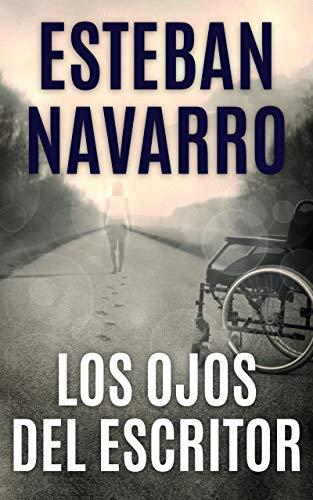 LOS OJOS DEL ESCRITOR de Esteban Navarro