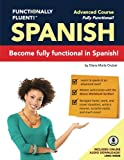Functionally Fluent! Advanced Spanish Course, including full-color Spanish coursebook and audio downloads: Learn to DO things in Spanish, fast and ... Coursebooks & Spanish Audio) (Volume 3)
