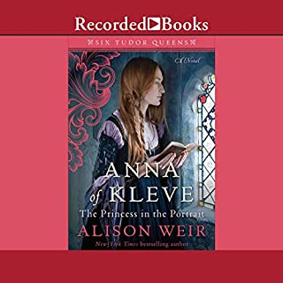 Anna of Kleve, the Princess in the Portrait                   Written by:                                                                                                                                 Alison Weir                               Narrated by:                                                                                                                                 Rosalyn Landor                      Length: 15 hrs and 45 mins     Not rated yet     Overall 0.0