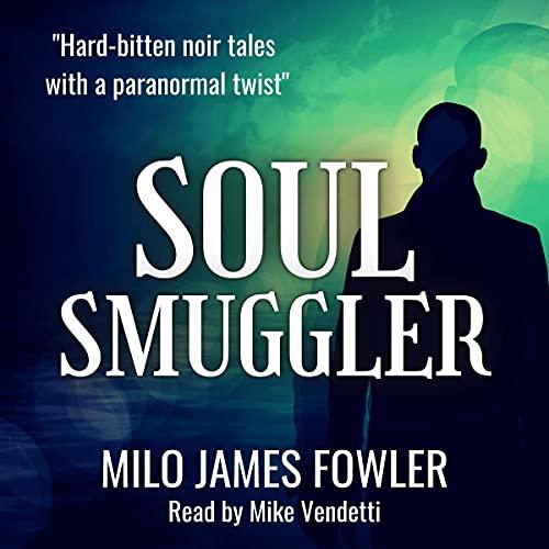 Soul Smuggler Audiobook By Milo James Fowler cover art