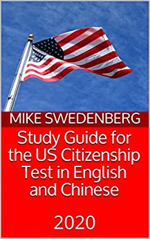 Study Guide for the US Citizenship Test in English and Chinese: 2020 (Study Guides for the US Citizenship Test Book 9) by [Mike Swedenberg]