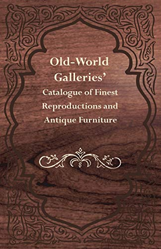 Old-World Galleries' Catalogue of Finest Reproductions and Antique Furniture