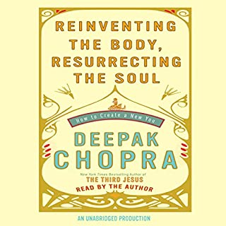 Reinventing the Body, Resurrecting the Soul     How to Create a New You              By:                                                                                                                                 Deepak Chopra MD                               Narrated by:                                                                                                                                 Deepak Chopra MD                      Length: 10 hrs and 14 mins     17 ratings     Overall 4.6