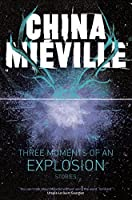 Three Moments of an Explosion: Stories by China Mieville(2016-06-02)