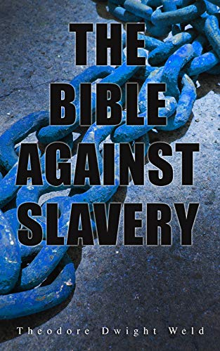 The Bible Against Slavery: An inquiry into the Patriarchal and Mosaic systems on the subject of Human Rights (English Edition)