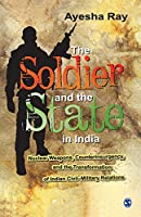 The Soldier and the State in India: Nuclear Weapons, Counterinsurgency, and the Transformation of Indian Civil-Military Relations