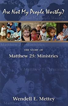 Are Not My People Worthy? The Story of Matthew 25: Ministries by [Wendell E. Mettey]