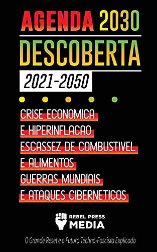 Agenda 2030 Descoberta (2021-2050): Crise Econômica e Hiperinflação, Escassez de Combustível e Alimentos, Guerras Mundiais e Ataques Cibernéticos (O ... e o Futuro Techno-Fascista Explicado): 6