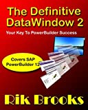 The Definitive Datawindow 2: Covers PowerBuilder 12 (English Edition)