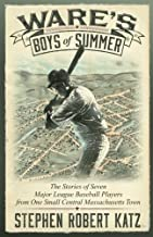 Ware's Boys of Summer: The Stories of Seven Major League Baseball Players from One Small Central Massachusetts Town